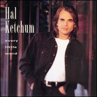 Hal Ketchum - Every Little Word