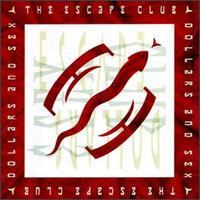 The Escape Club - Dollars & Sex