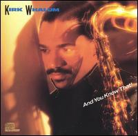 Kirk Whalum - And You Know That!