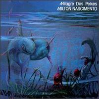 Milton Nascimento - Milagre dos Peixes