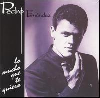 Pedro Fernández - Lo Mucho Que Te Quiero