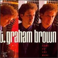 T. Graham Brown - Come as You Were