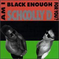 Schoolly D - Am I Black Enough for You?
