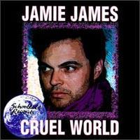 Jamie James - Cruel World