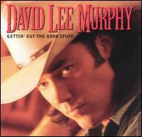 David Lee Murphy - Gettin' out the Good Stuff