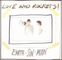 Love and Rockets - Earth, Sun, Moon
