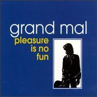 Grand Mal - Pleasure Is No Fun