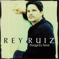 Rey Ruiz - Porque Es Amor