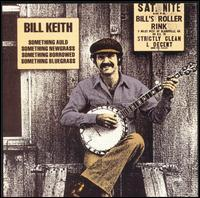 Bill Keith - Something Auld, Something Newgrass, Something Borrowed, Something Bluegrass
