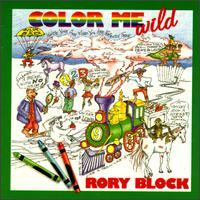 Rory Block - Color Me Wild: Inside Your Own Mind You Are Perfectly Free