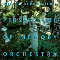 Willie Alexander - Willie Alexander's Persistence of Memory Orchestra