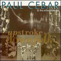 Paul Cebar & the Milwaukeeans - Upstroke for the Downfolk
