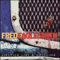 Fred Eaglesmith - Lipstick, Lies & Gasoline