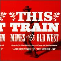 This Train - Mimes Of The Old West