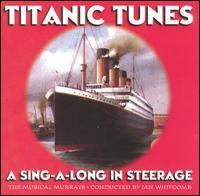 Ian Whitcomb & Musical Murrays - Titanic Tunes: Sing-A-Long in Steerage