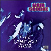 Main Source - F*ck What You Think