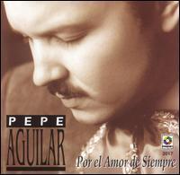 Pepe Aguilar - Por el Amor de Siempre