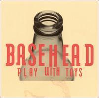 Basehead - Play with Toys