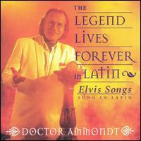 Doctor Ammondt - The Legend Lives Forever in Latin: Elvis Songs Sung in Latin