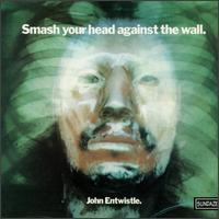 John Entwistle - Smash Your Head Against the Wall
