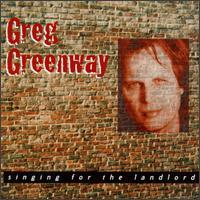 Greg Greenway - Singing for the Landlord