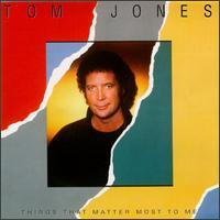Tom Jones - Things That Matter Most to Me