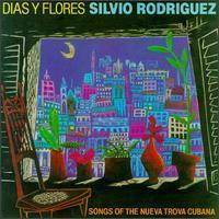 Silvio Rodriguez - Dias Y Flores: Song of the Nueva Trova Cubana