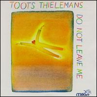 Toots Thielemans - Do Not Leave Me