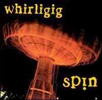 Whirligig - Spin