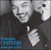 Francisco Céspedes - Dónde Está La Vida