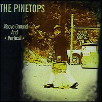 The Pinetops - Above Ground and Verticle