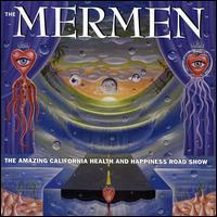 The Mermen - The Amazing California Health and Happiness Road Show