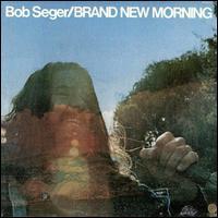 Bob Seger - Brand New Morning