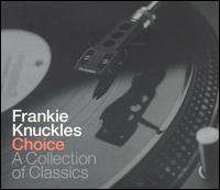Frankie Knuckles - Choice: A Collection of Classics