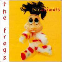 The Frogs - Bananimals