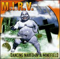 M.I.R.V. - Dancing Naked in a Minefield