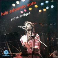 Luis Eduardo Aute - Entre Amigos