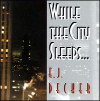 E.J. Decker - While the City Sleeps