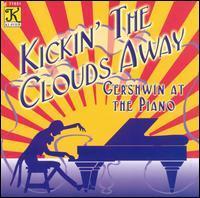 Various Artists - Kickin' the Clouds Away: Gershwin at the Piano