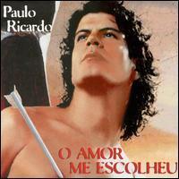 Paulo Ricardo - O Amor Me Escolheu