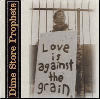 Dime Store Prophets - Love Is Against the Grain