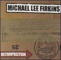 Michael Lee Firkins - Decomposition