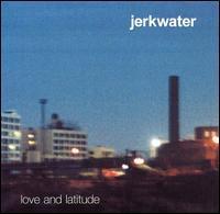 Jerkwater - Love and Latitude
