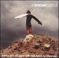 Snow Patrol - When It's All Over We Still Have to Clear Up