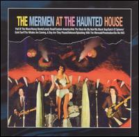 The Mermen - Mermen at the Haunted House