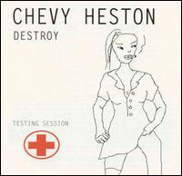 Chevy Heston - Destroy
