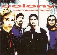 Colony - Who I Wanted to Be