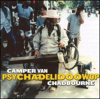 Camper Van Chadbourne - Psychadelidoowop