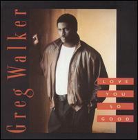 Greg Walker - Love You So Good