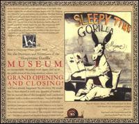 Sleepytime Gorilla Museum - Grand Opening and Closing